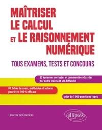 Laurence de Conceicao - Maîtriser le calcul et le raisonnement numérique - Tous examens, tests et concours.