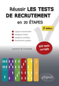 Laurence de Conceicao - Réussir les tests de recrutement en 20 étapes - Logique et raisonnement, intelligence verbale, intelligence numérique, entraînements complets. S'entraîner avec plus de 600 tests corrigés.