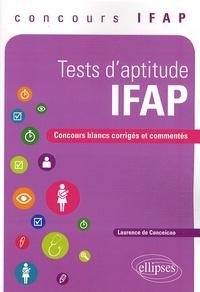 Laurence de Conceicao - Test d'aptitude IFAP - Concours blancs corrigés et commentés.