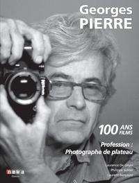 Laurence de Geyer et Laurent Benyayer - Georges Pierre - Profession : photographe de plateau. 100 ans, 100 films.
