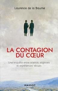 Laurence de La Baume - La contagion du coeur - Une enquête entre science, sagesses et expériences vécues.