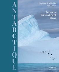 Laurence de La Ferrière et Eric Loizeau - Antarctique - Au coeur du continent blanc.