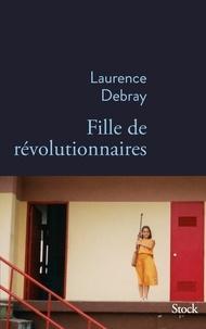 Télécharger des livres gratuitement sur google Fille de révolutionnaires par Laurence Debray 9782234077607 in French