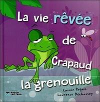 Laurence Dechassey et Carine Paquin - La vie rêvée de Crapaud la grenouille.