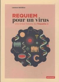 Laurence Decréau - Requiem pour un virus - Une brève histoire de l'hépatite C.