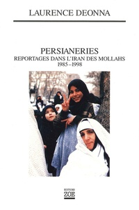 Laurence Deonna - PERSIANERIES. - Reportages dans l'Iran des Mollahs, 1985-1998.