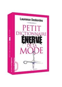 Laurence Desbordes - Petit dictionnaire énervé de la mode.