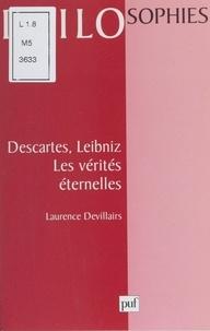 Laurence Devillairs - DESCARTES, LEIBNIZ. - Les vérités éternelles.