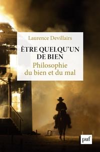 Laurence Devillairs - Etre quelqu'un de bien - Philosophie du bien et du mal.