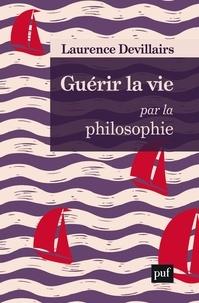 Laurence Devillairs - Guérir la vie par la philosophie.