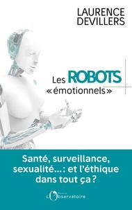 Laurence Devillers - Les robots émotionnels - Santé, surveillance, sexualité... : et l'éthique dans tout ça ?.