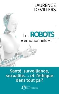 Laurence Devillers - Les robots émotionnels - Santé, surveillance, sexualité… : et l'éthique dans tout ça ?.