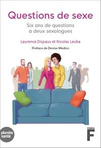 Laurence Dispaux et Nicolas Leuba - Questions de sexe - Six ans de questions à deux sexologues.