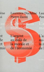 Laurence Duchêne et Pierre Zaoui - L'abstraction matérielle - L'argent au-delà de la morale et de l'économie.