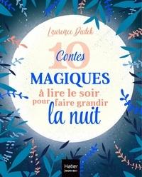 Laurence Dudek - 10 contes magiques à lire le soir pour faire grandir la nuit.