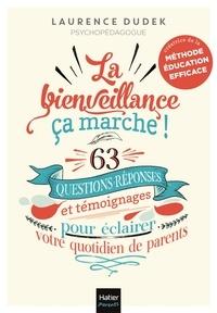 Laurence Dudek - La bienveillance, ça marche ! - 63 questions-réponses et témoignages pour éclairer votre quotidien de parent.