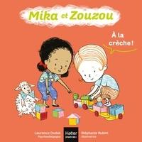Laurence Dudek - Mika et Zouzou - A la crèche ! 0/3 ans.