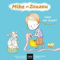 Laurence Dudek et Stéphanie Rubini - Mika et Zouzou  : Caca sur le pot !.