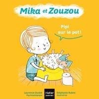 Laurence Dudek - Mika et Zouzou - Pipi sur le pot ! 0/3 ans.