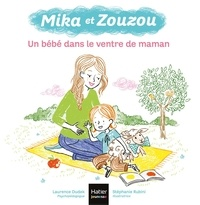 Laurence Dudek et Stéphanie Rubini - Mika et Zouzou  : Un bébé dans le ventre de maman.