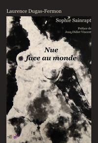 Laurence Dugas-Fermon et Sophie Sainrapt - Nue face au monde.