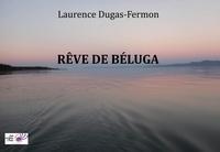 Laurence Dugas-Fermon - Rêve de Béluga.