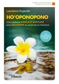 Laurence Dujardin - Ho Oponopono - Une méthode simple et efficace pour se libérer du poids de sa mémoire.