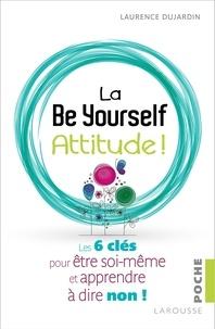 Laurence Dujardin - La Be Yourself Attitude ! - Les 6 clés pour être soi-même et apprendre à dire non !.