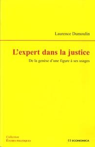 Laurence Dumoulin - L'expert dans la justice - De la genèse d'une figure à ses usages.