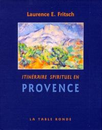 Laurence E. Fritsch - Itinéraire sprituel en Provence.