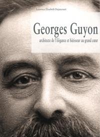 Laurence Elisabeth Dujancourt - Georges Guyon, architecte de l'élégance et bâtisseur au grand coeur.