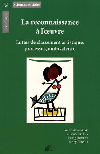 Laurence Ellena et Pierig Humeau - La reconnaissance à l'oeuvre - Luttes de classement artistique, processus, ambivalence.