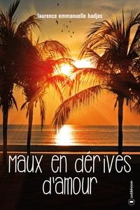 Laurence Emmanuelle Hadjas - Maux en dérive d'amour.
