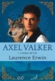 Laurence Erwin - Axel Valker  : Axel Valker - Tome 1 - L'Arbre de Vie.