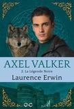 Laurence Erwin - Axel Valker Tome 2 : La Légende Noire.