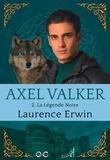 Laurence Erwin - Axel Valker  : Axel Valker - Tome 2 - La Légende Noire.