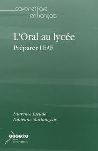 L'oral au lycée- Préparer L'EAF - Laurence Escudé |