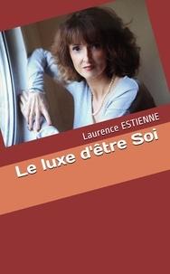 Laurence Estienne - Le luxe d'être Soi.