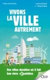 Laurence Estival et Marjorie Musy - Vivons la ville autrement - Des villes durables où il fait bon vivre au quotidien.