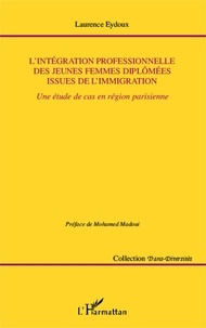 Laurence Eydoux - L'intégration professionnelle des jeunes femmes diplômées issues de l'immigration - Une étude de cas en région parisienne.