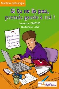 Laurence Fantuz - Si tu ne lis pas, Prends garde à toi !.