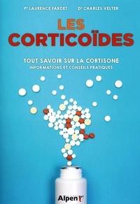 Laurence Fardet et Charles Velter - Les corticoïdes - Tout savoir sur la cortisone et les anti-inflammatoires stéroïdiens.
