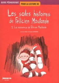Laurence Favet et Pascale Garabron - Guide pédagogique pour la lecture de Les sales histoires de Félicien Moutarde - Tome 1, La naissance de Félicien Moutarde.