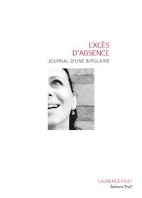 Laurence Filet - Excès d'absence, journal d'une bipolaire.