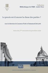 Laurence Flise et Emmanuel Jeuland - Le procès est-il encore la chose des parties ? - Actes des 5e rencontres de procédure civile.