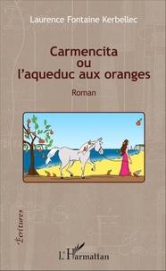 Laurence Fontaine Kerbellec - Carmencita ou l'aqueduc aux oranges.