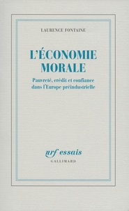 Laurence Fontaine - L'économie morale - Pauvreté, crédit et confiance dans l'Europe préindustrielle.