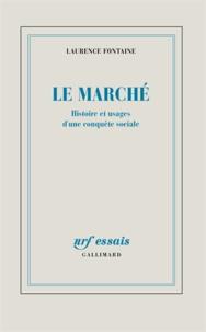 Laurence Fontaine - Le Marché - Histoire d'une conquète sociale.
