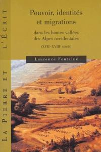 Laurence Fontaine - Pouvoir, identités et migrations dans les hautes vallées des Alpes Occidentales - (XVIIe-XVIIIe siècle).