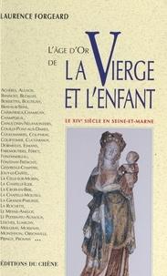 Laurence Forgeard et  Collectif - L'âge d'or de la Vierge et l'enfant - Le XIVe siècle en Seine-et-Marne.